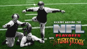 Kicking Around the NFL Playoffs with The Three Stooges